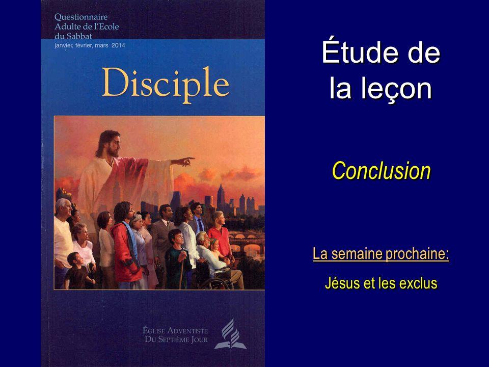 Étude de la leçon Conclusion La semaine prochaine: Jésus et les exclus