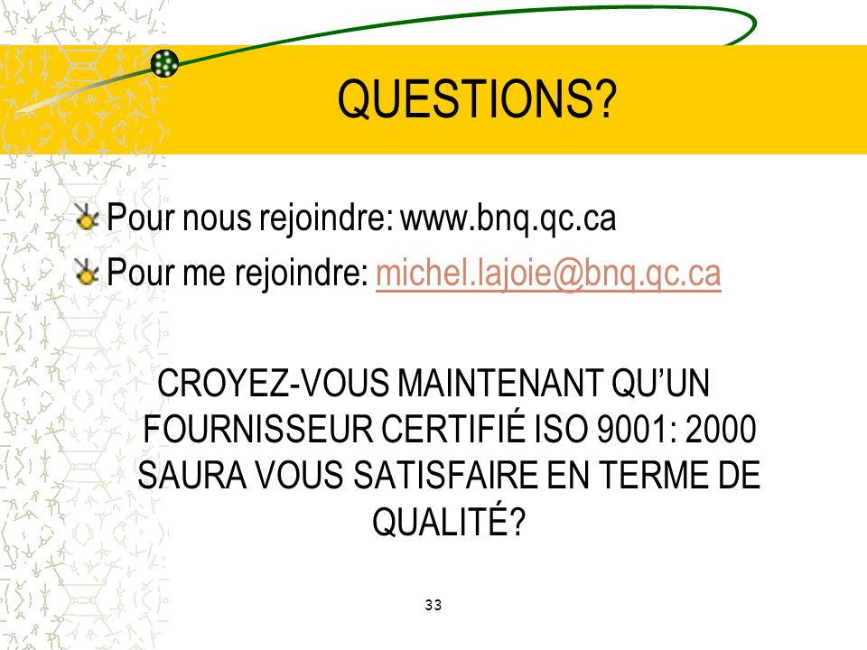 QUESTIONS Pour nous rejoindre: www.bnq.qc.ca