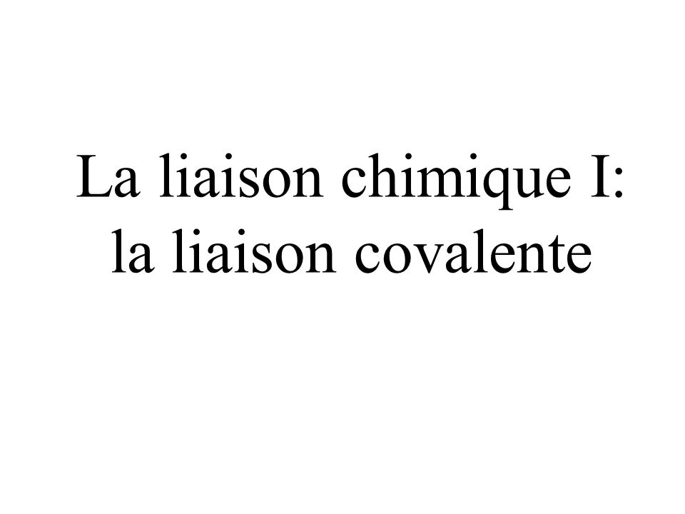 La liaison chimique I: la liaison covalente