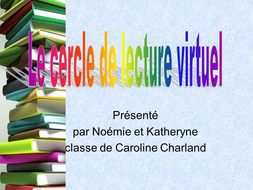 Présenté par Noémie et Katheryne classe de Caroline Charland