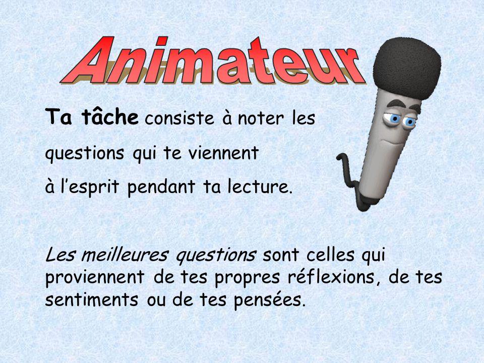 Animateur Ta tâche consiste à noter les questions qui te viennent