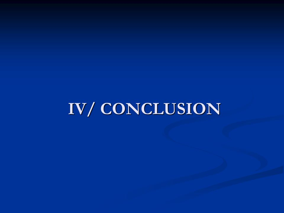 IV/ CONCLUSION