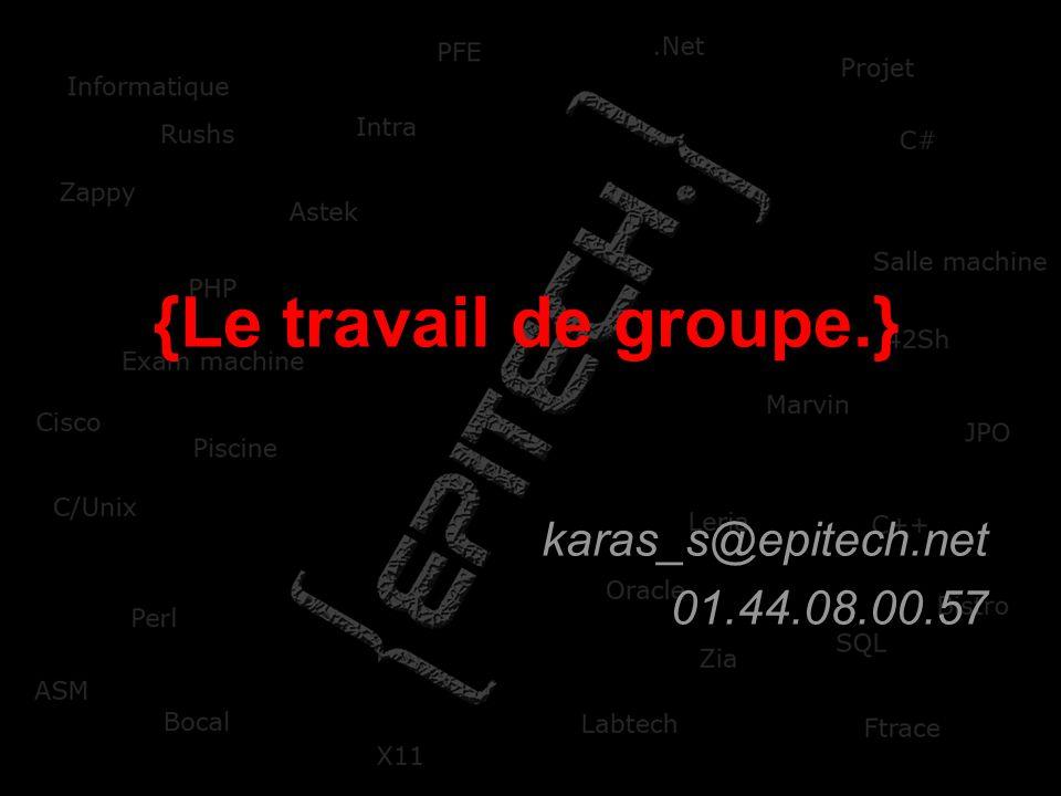 {Le travail de groupe.} karas_s@epitech.net 01.44.08.00.57