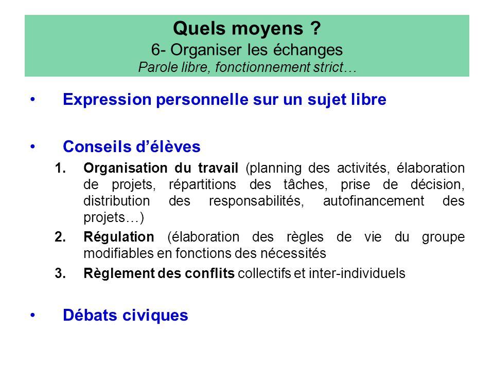 Quels moyens 6- Organiser les échanges Parole libre, fonctionnement strict…