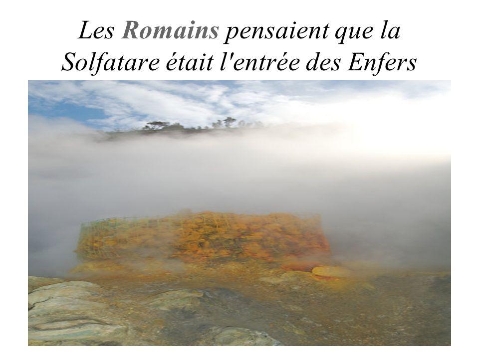 Les Romains pensaient que la Solfatare était l entrée des Enfers