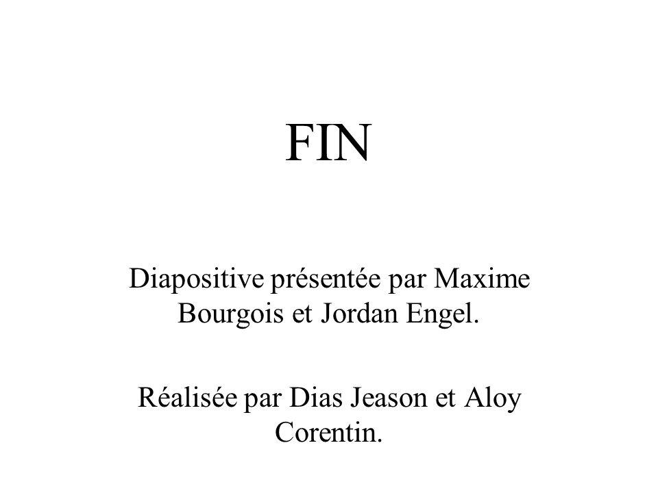 FIN Diapositive présentée par Maxime Bourgois et Jordan Engel.