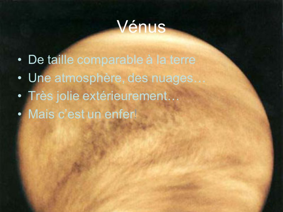 Vénus De taille comparable à la terre Une atmosphère, des nuages…