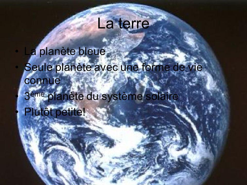 La terre La planète bleue Seule planète avec une forme de vie connue