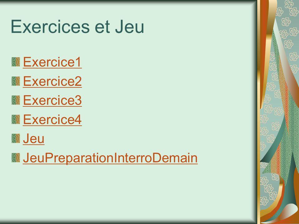 Exercices et Jeu Exercice1 Exercice2 Exercice3 Exercice4 Jeu