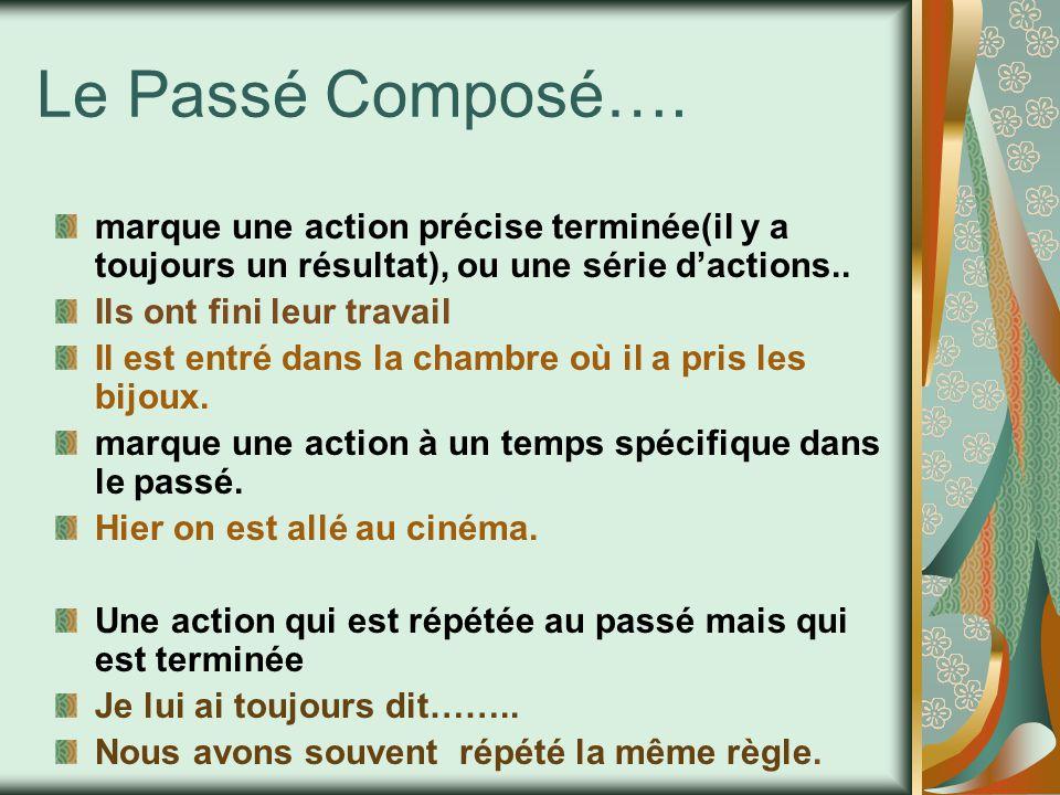 Le Passé Composé…. marque une action précise terminée(il y a toujours un résultat), ou une série d'actions..