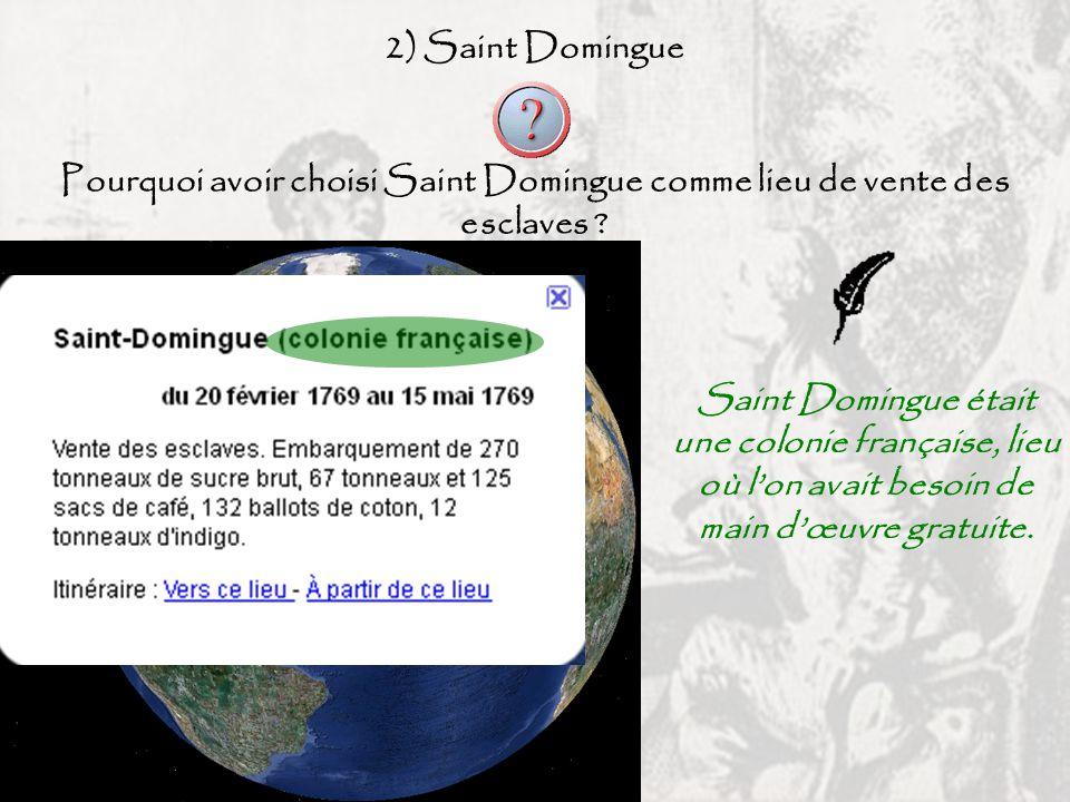 2) Saint Domingue Pourquoi avoir choisi Saint Domingue comme lieu de vente des esclaves