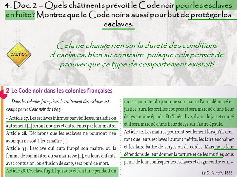 4. Doc. 2 – Quels châtiments prévoit le Code noir pour les esclaves en fuite Montrez que le Code noir a aussi pour but de protéger les esclaves.
