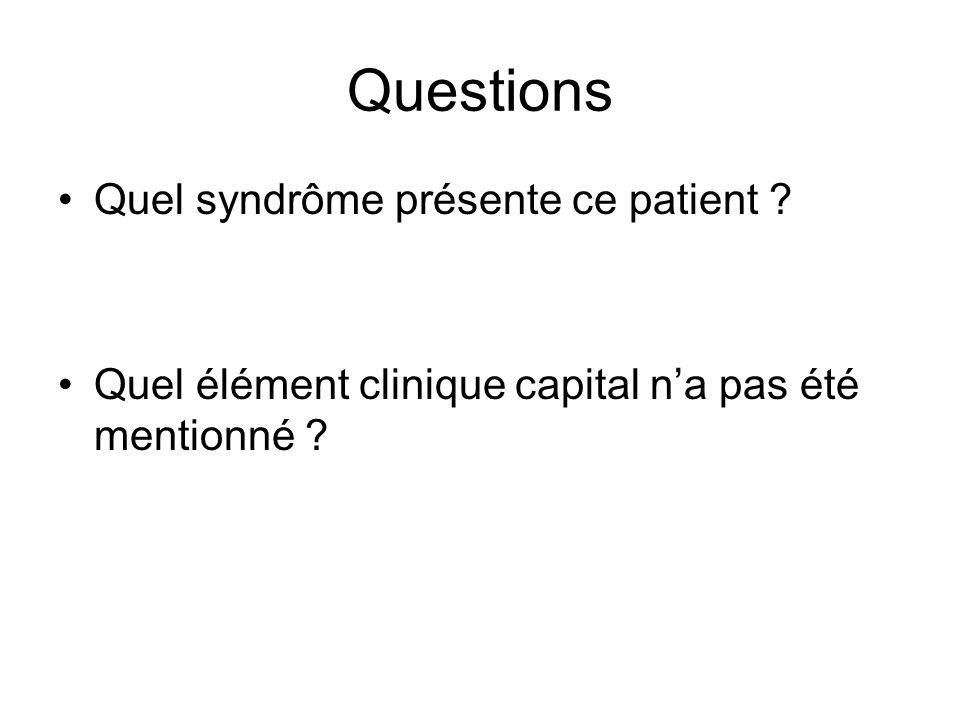 Questions Quel syndrôme présente ce patient