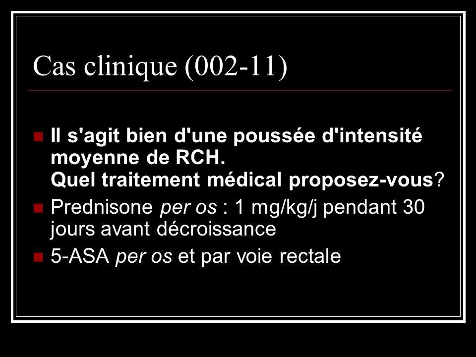 Cas clinique (002-11) Il s agit bien d une poussée d intensité moyenne de RCH. Quel traitement médical proposez-vous