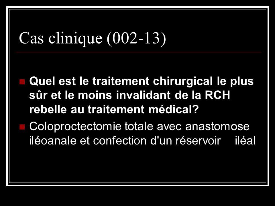 Cas clinique (002-13) Quel est le traitement chirurgical le plus sûr et le moins invalidant de la RCH rebelle au traitement médical