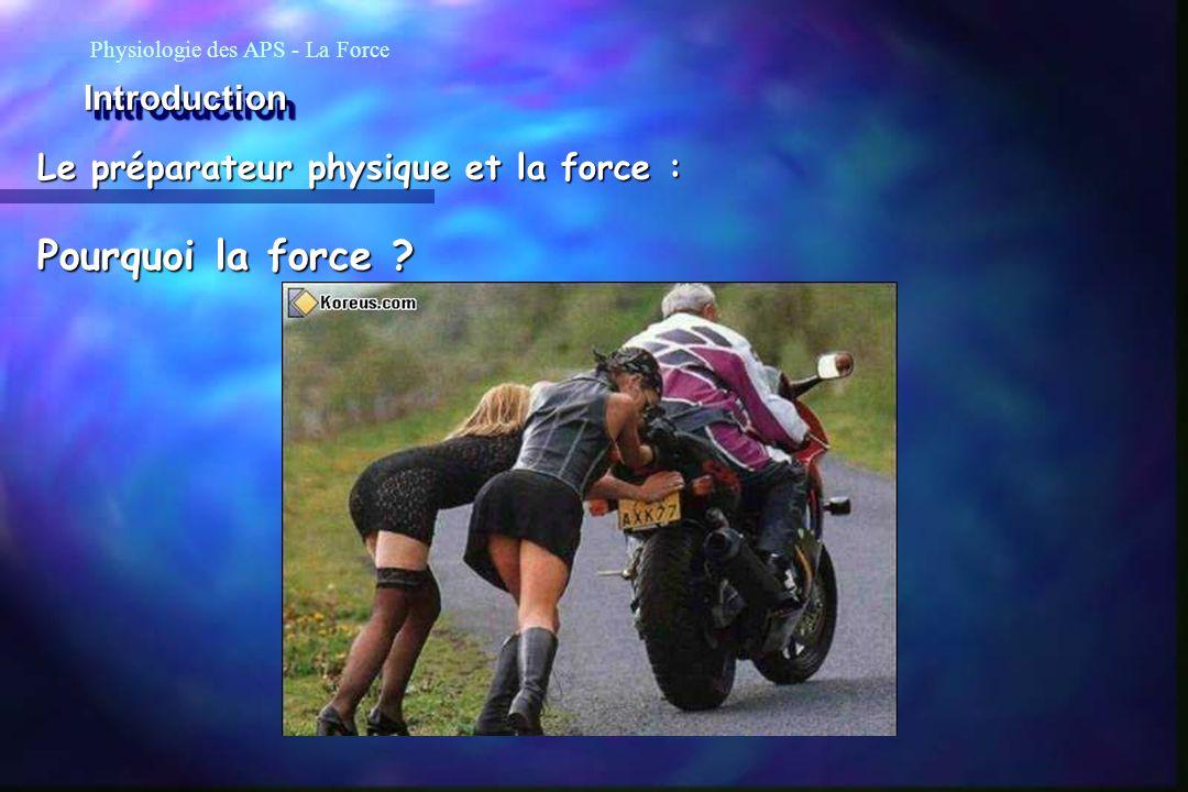Pourquoi la force Introduction Le préparateur physique et la force :