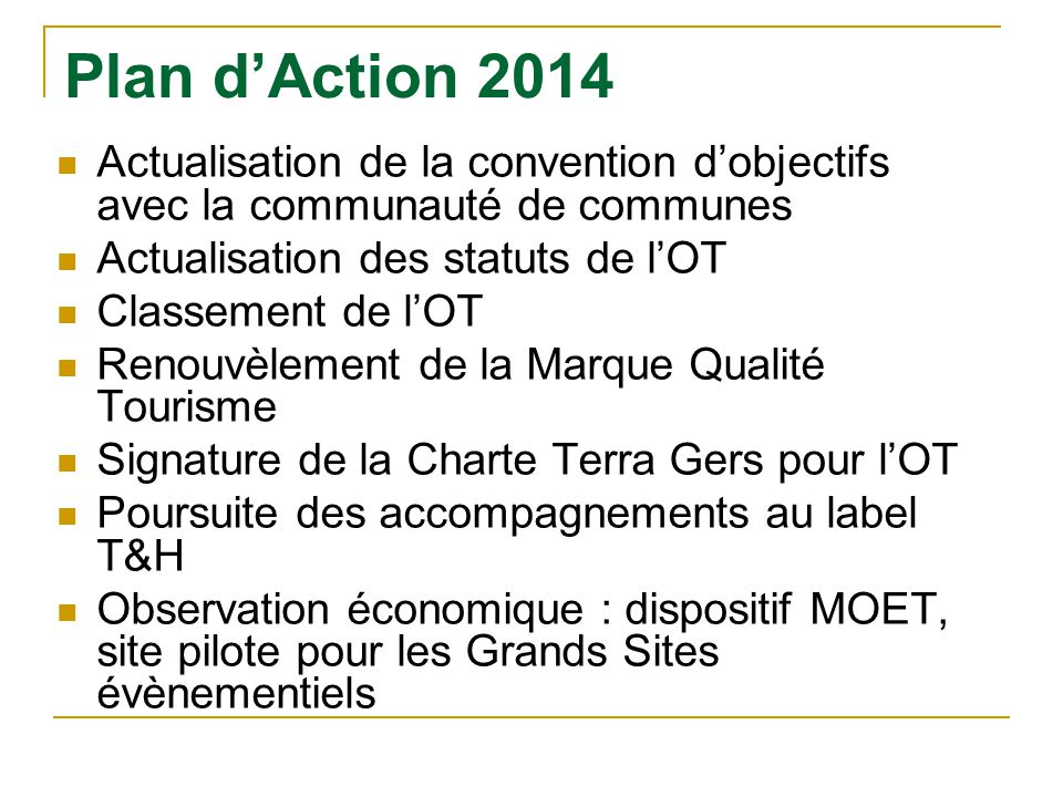 Plan d'Action 2014 Actualisation de la convention d'objectifs avec la communauté de communes. Actualisation des statuts de l'OT.