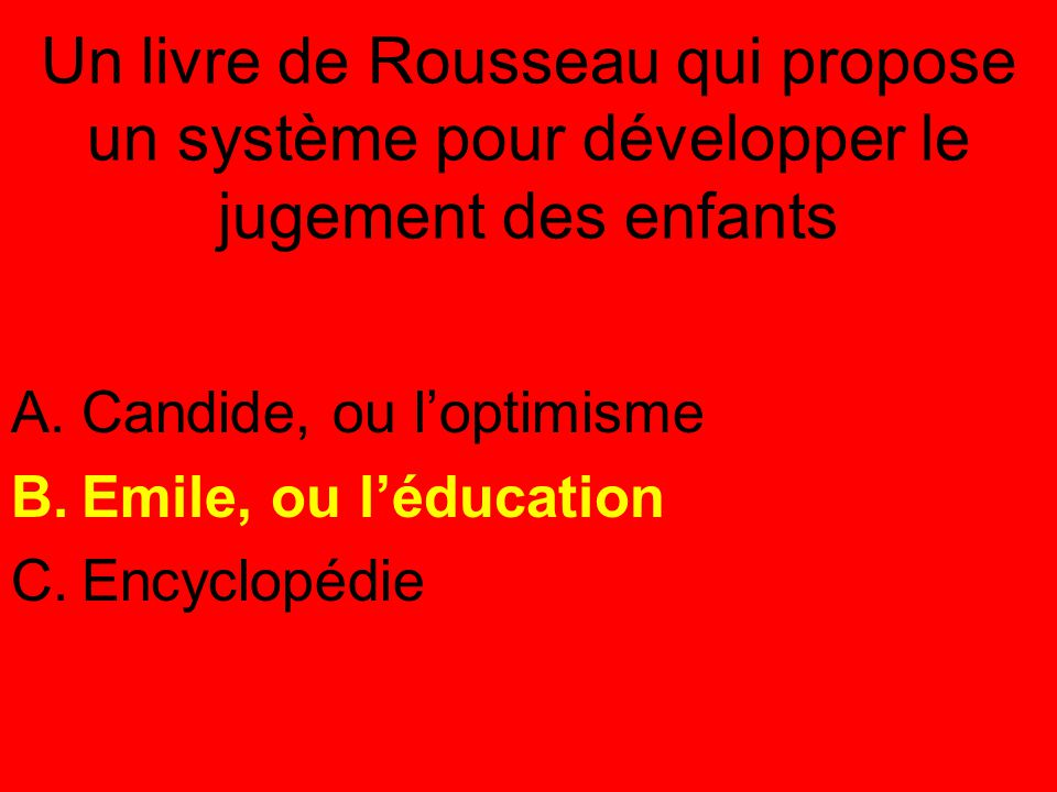 Candide, ou l'optimisme Emile, ou l'éducation Encyclopédie