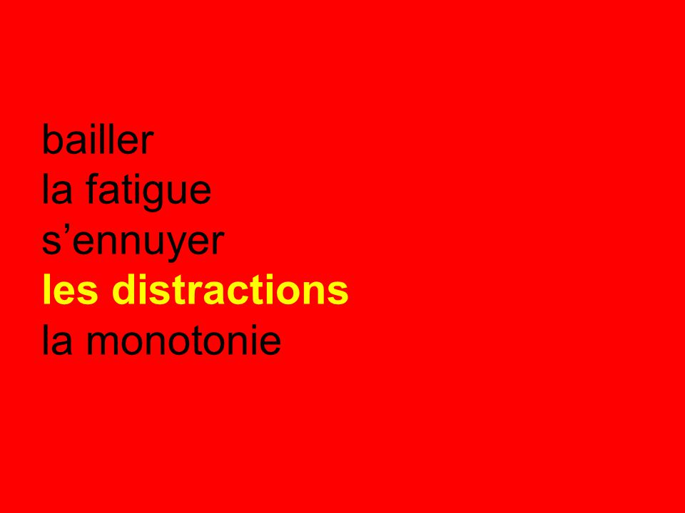 bailler la fatigue s'ennuyer les distractions la monotonie