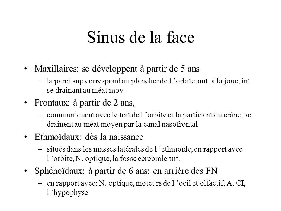 Sinus de la face Maxillaires: se développent à partir de 5 ans