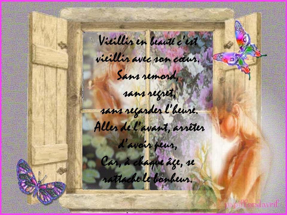 Vieillir en beauté c'est vieillir avec son cœur. Sans remord,