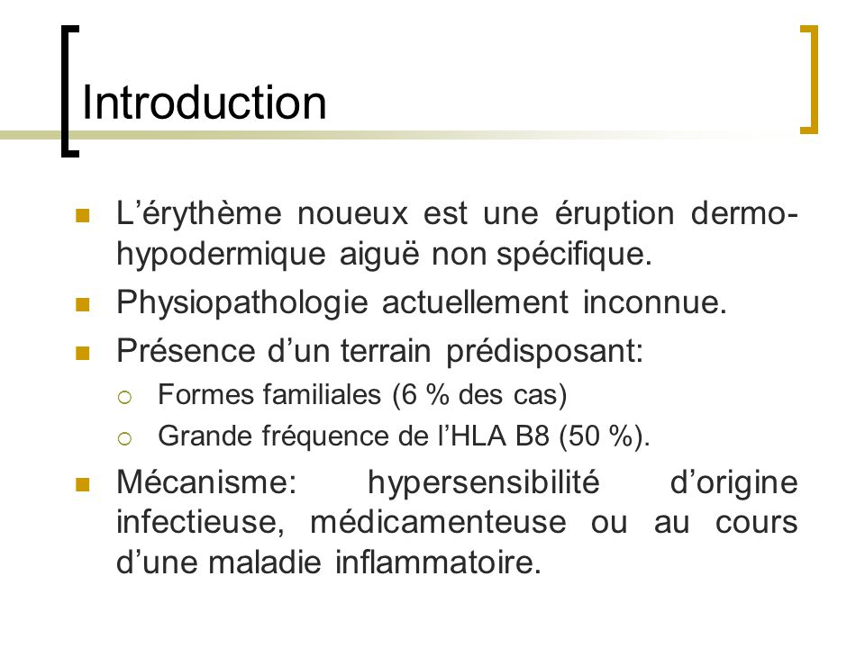 Introduction L'érythème noueux est une éruption dermo-hypodermique aiguë non spécifique. Physiopathologie actuellement inconnue.