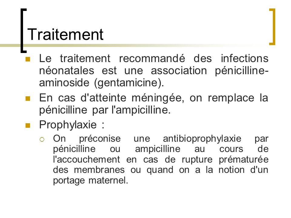 Traitement Le traitement recommandé des infections néonatales est une association pénicilline-aminoside (gentamicine).
