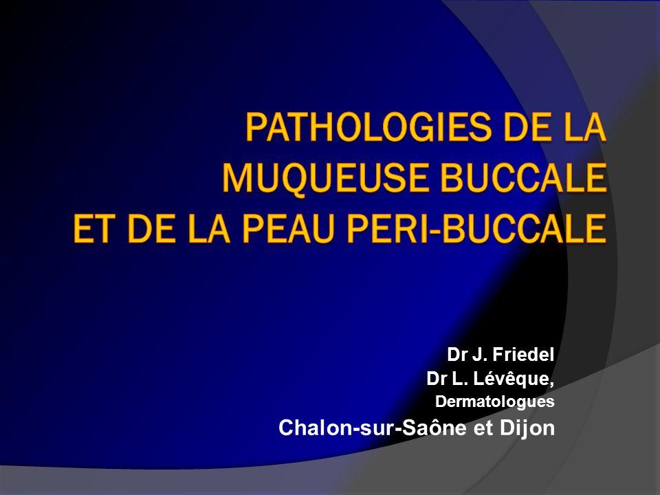 PATHOLOGIES DE LA MUQUEUSE BUCCALE ET DE LA PEAU PERI-BUCCALE