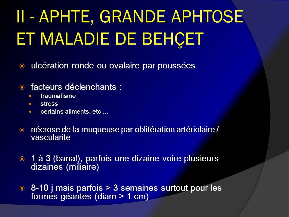 II - APHTE, GRANDE APHTOSE ET MALADIE DE BEHÇET