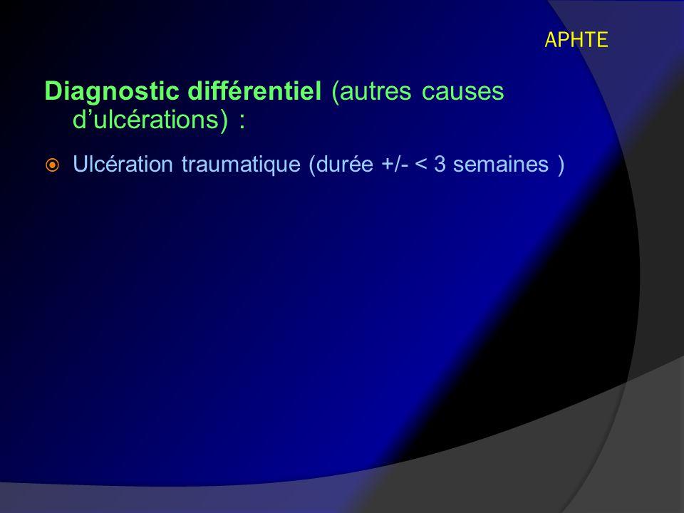 Diagnostic différentiel (autres causes d'ulcérations) :
