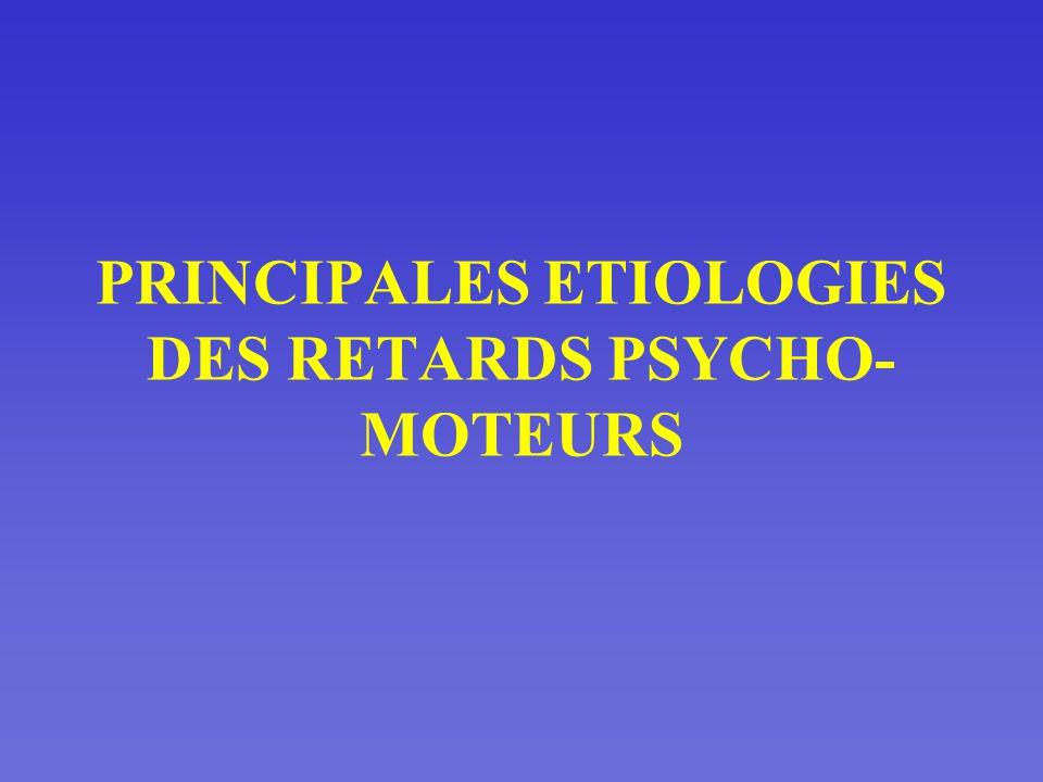 PRINCIPALES ETIOLOGIES DES RETARDS PSYCHO-MOTEURS