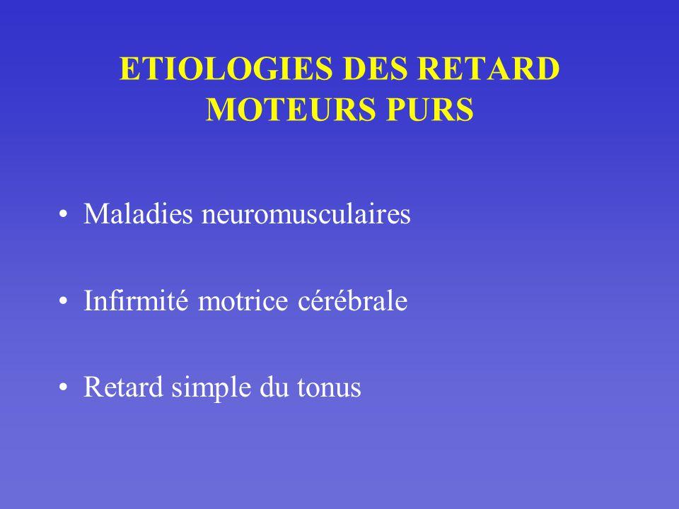 ETIOLOGIES DES RETARD MOTEURS PURS