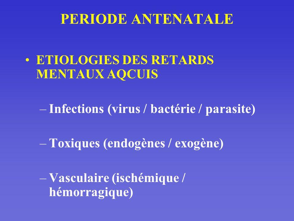 PERIODE ANTENATALE ETIOLOGIES DES RETARDS MENTAUX AQCUIS