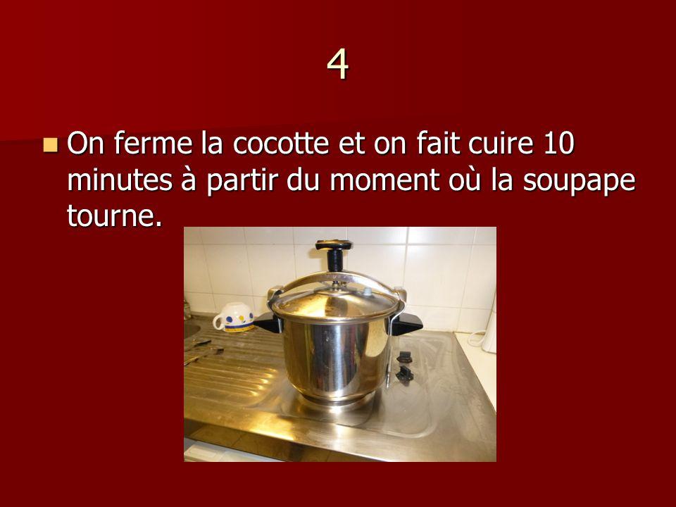 4 On ferme la cocotte et on fait cuire 10 minutes à partir du moment où la soupape tourne.