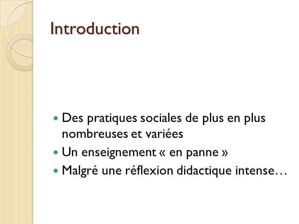 Introduction Des pratiques sociales de plus en plus nombreuses et variées. Un enseignement « en panne »