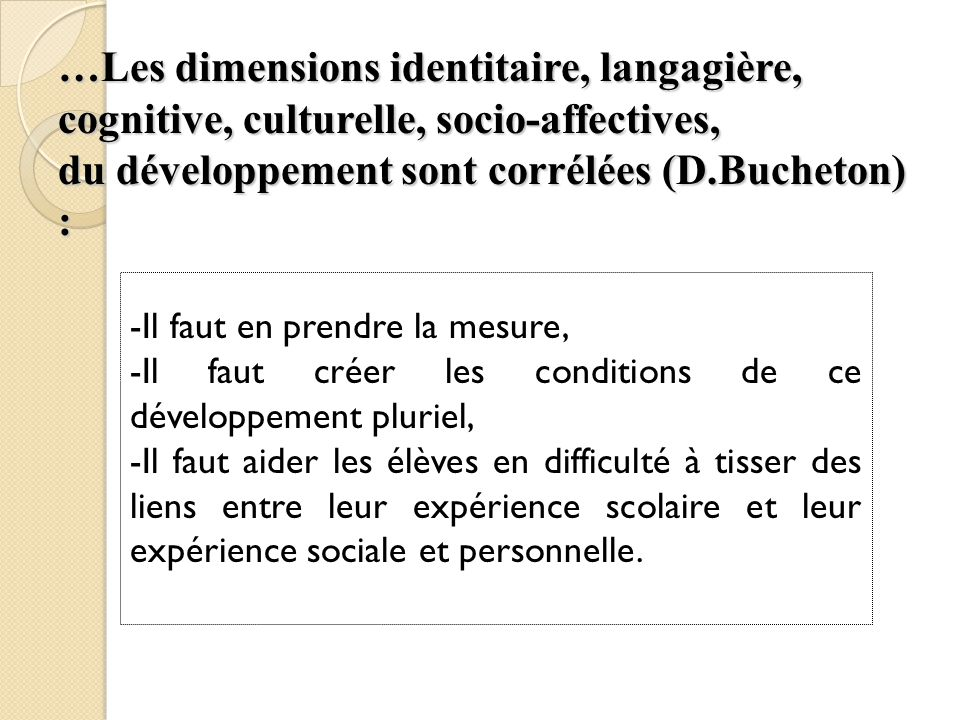 …Les dimensions identitaire, langagière, cognitive, culturelle, socio-affectives, du développement sont corrélées (D.Bucheton) :