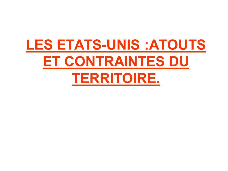 LES ETATS-UNIS :ATOUTS ET CONTRAINTES DU TERRITOIRE.