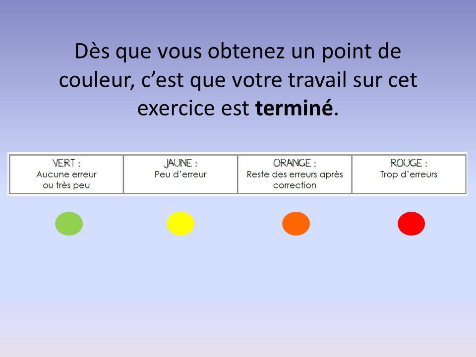 Dès que vous obtenez un point de couleur, c'est que votre travail sur cet exercice est terminé.