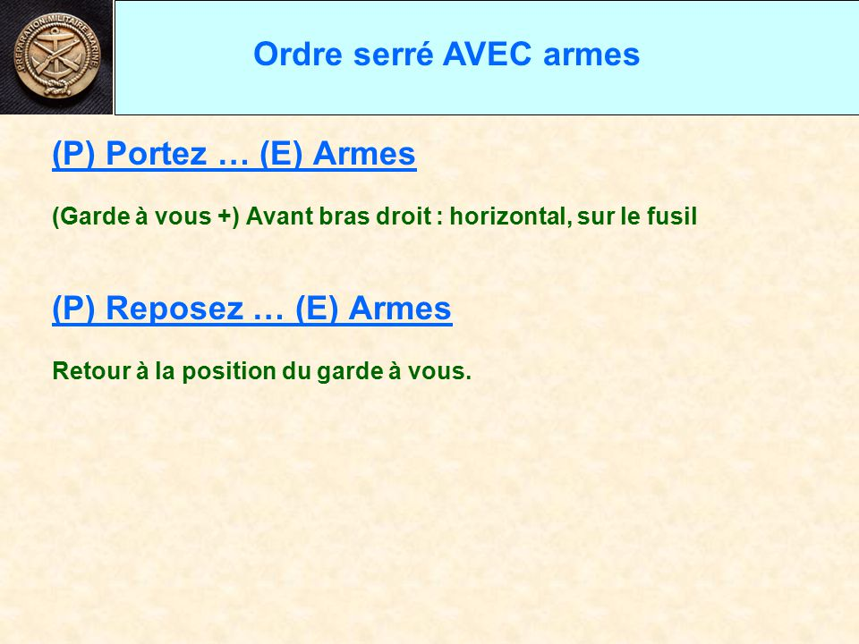 Ordre serré AVEC armes (P) Portez … (E) Armes (P) Reposez … (E) Armes