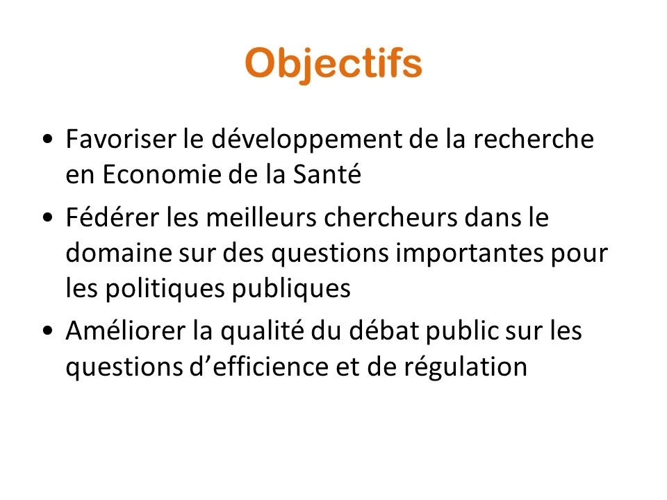Objectifs Favoriser le développement de la recherche en Economie de la Santé.