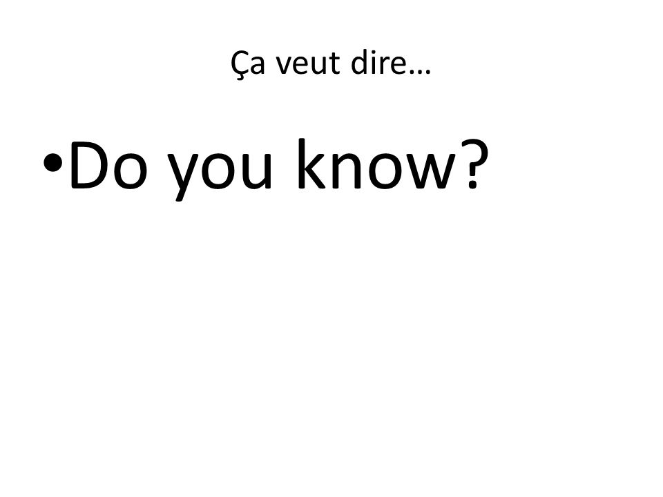 Ça veut dire… Do you know