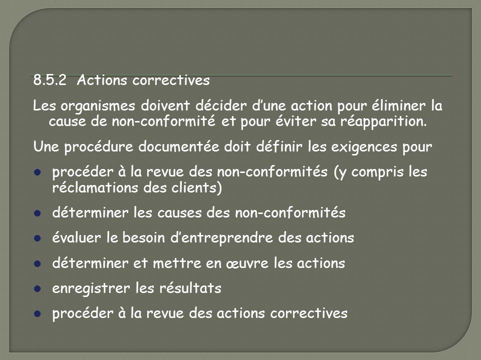 8.5.2 Actions correctives Les organismes doivent décider d'une action pour éliminer la cause de non-conformité et pour éviter sa réapparition.