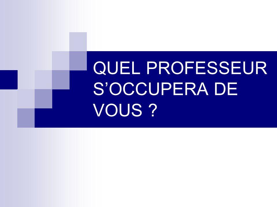 QUEL PROFESSEUR S'OCCUPERA DE VOUS