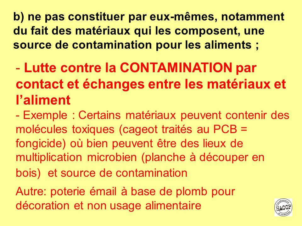 b) ne pas constituer par eux-mêmes, notamment du fait des matériaux qui les composent, une source de contamination pour les aliments ;