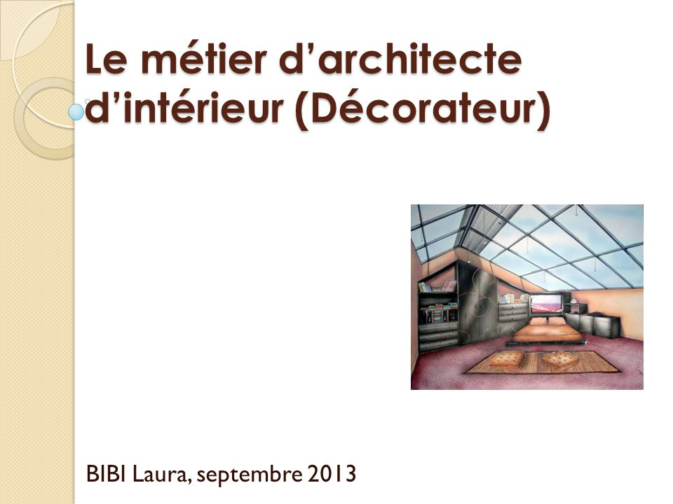 Le m tier d architecte d int rieur d corateur ppt video online t l charger - Architecte d interieur metier ...