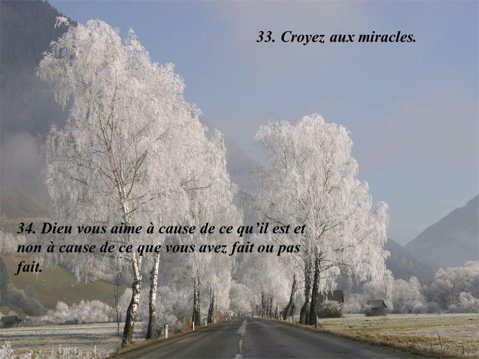 33. Croyez aux miracles. 34.