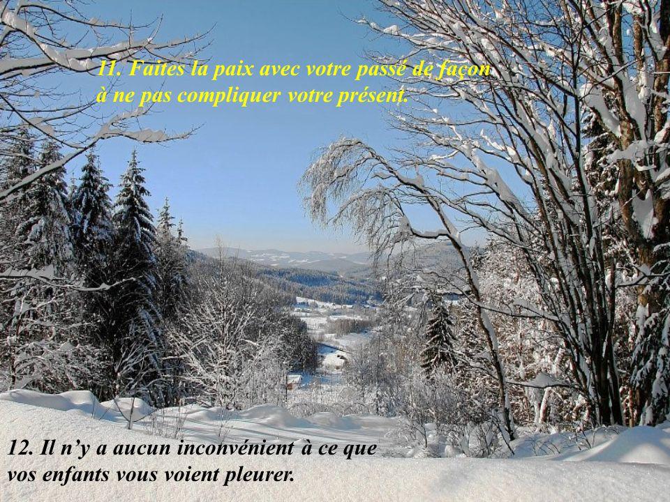 11. Faites la paix avec votre passé de façon à ne pas compliquer votre présent.