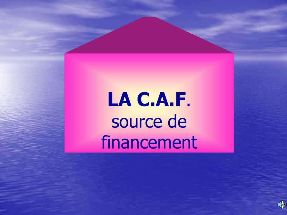 LA C.A.F. source de financement