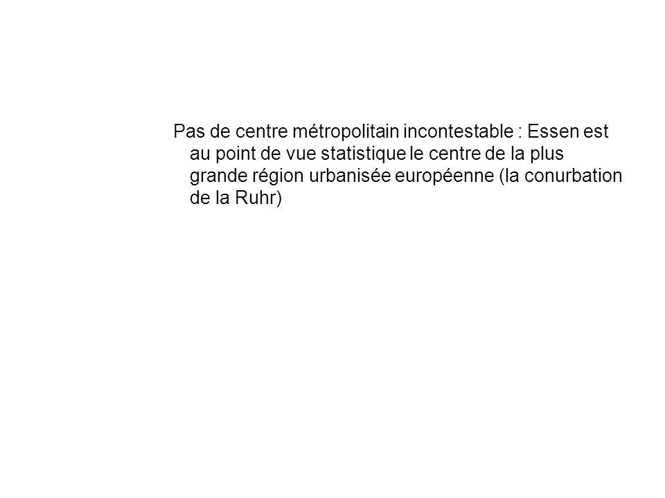 Pas de centre métropolitain incontestable : Essen est au point de vue statistique le centre de la plus grande région urbanisée européenne (la conurbation de la Ruhr)