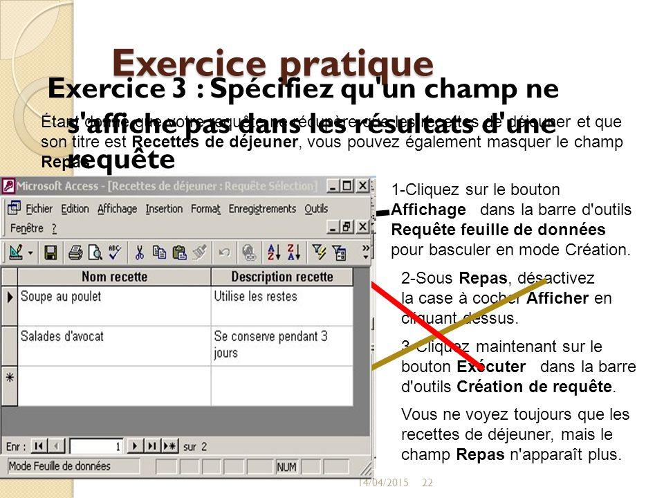Exercice pratique Exercice 3 : Spécifiez qu un champ ne s affiche pas dans les résultats d une requête.